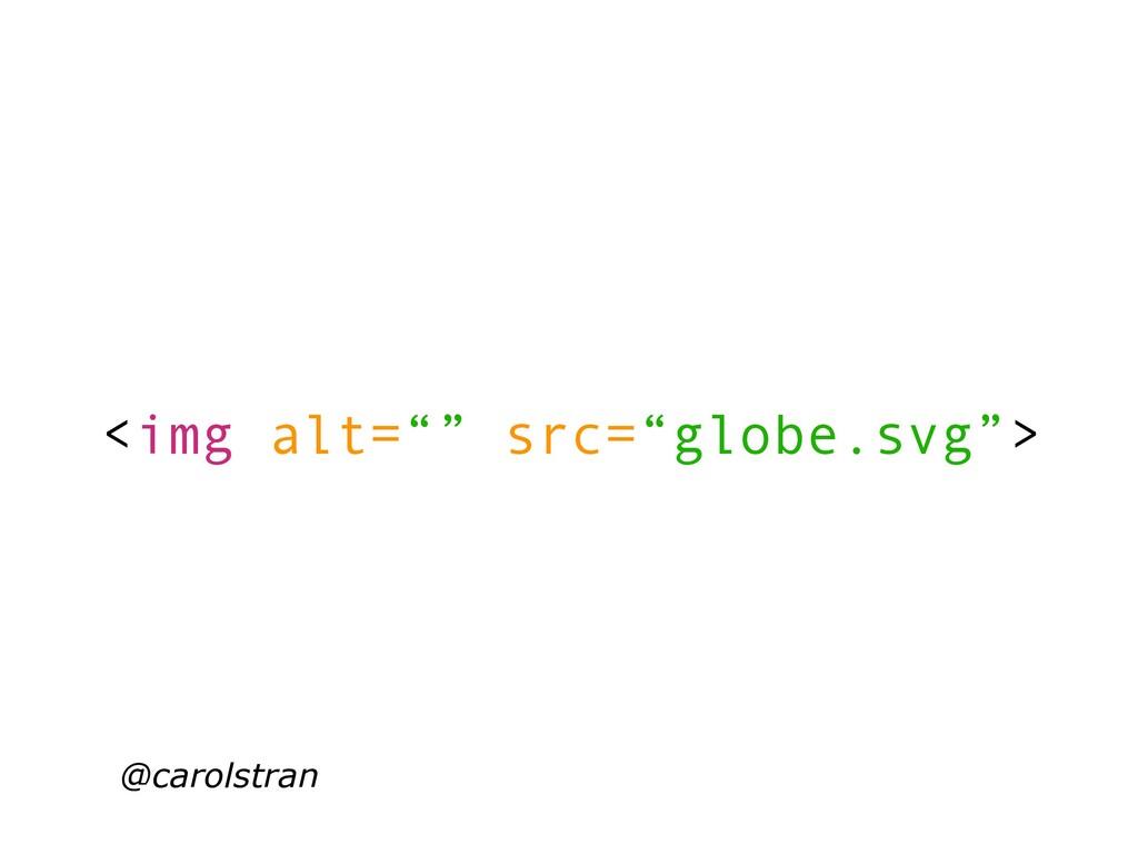 "@carolstran <img alt="""" src=""globe.svg"">"