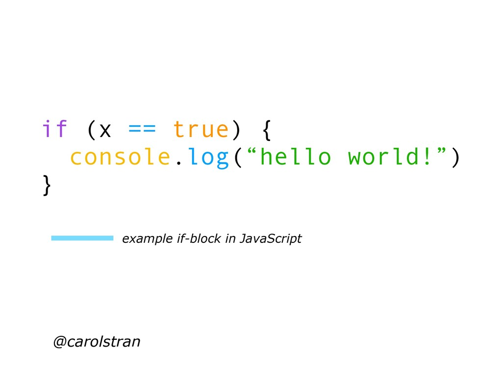 "@carolstran if (x == true) { console.log(""hello..."