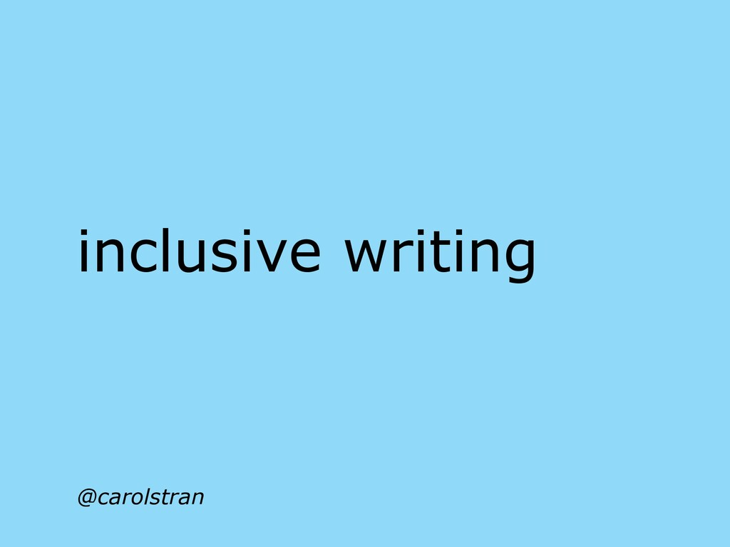 @carolstran inclusive writing