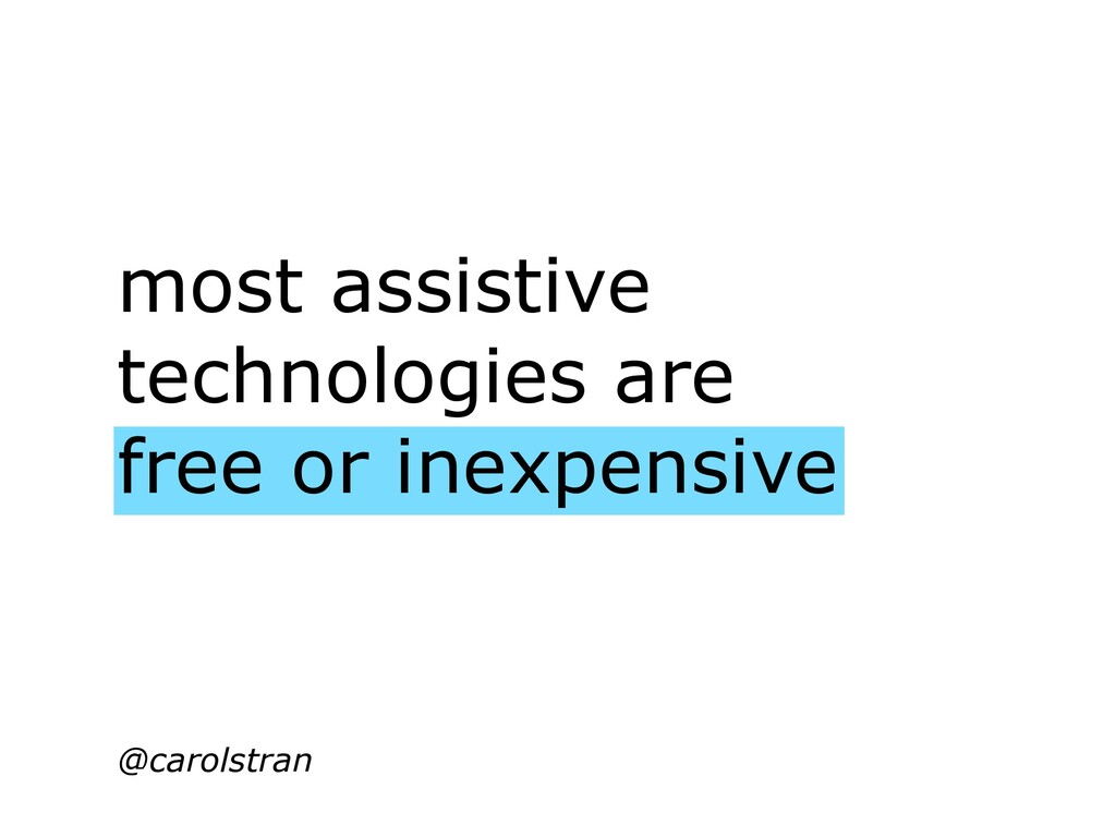 most assistive technologies are free or inexpen...