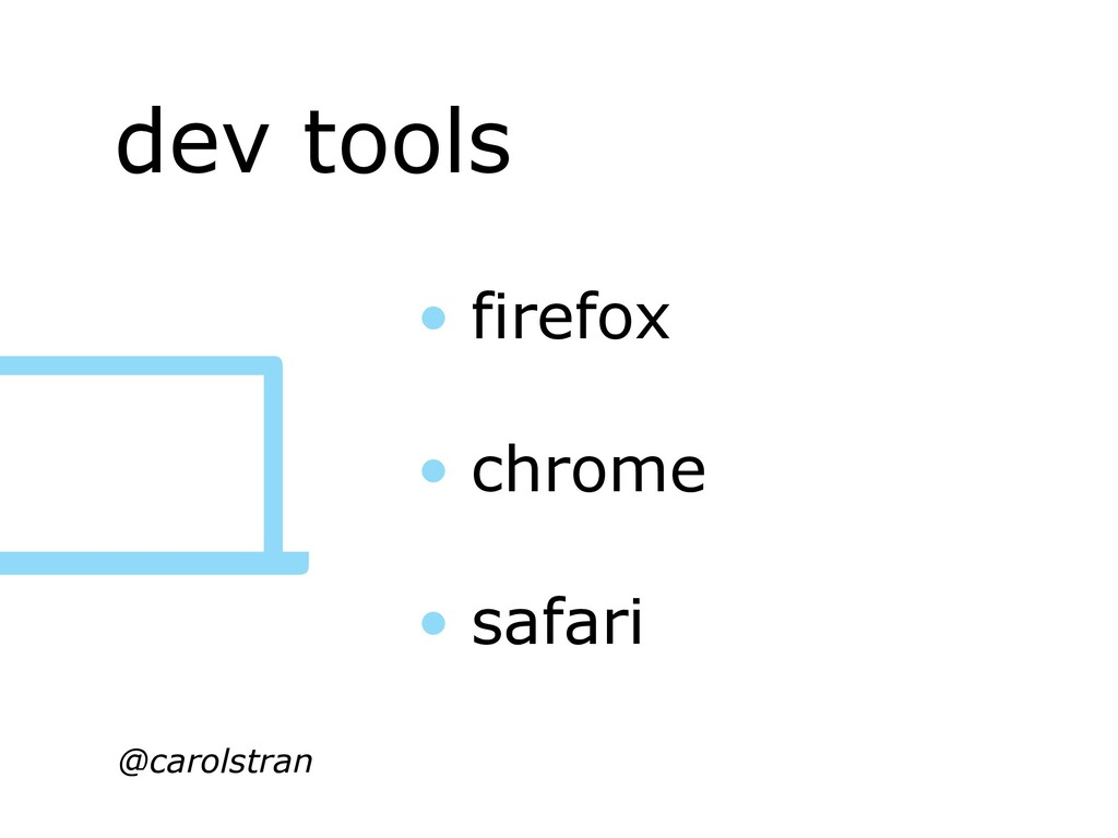dev tools @carolstran • firefox • chrome • safa...