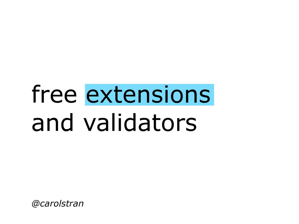 free extensions and validators @carolstran