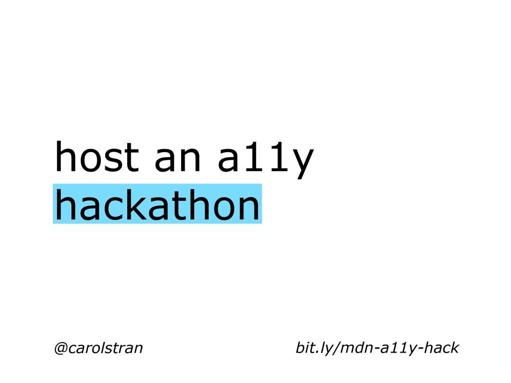 host an a11y hackathon @carolstran bit.ly/mdn-a...