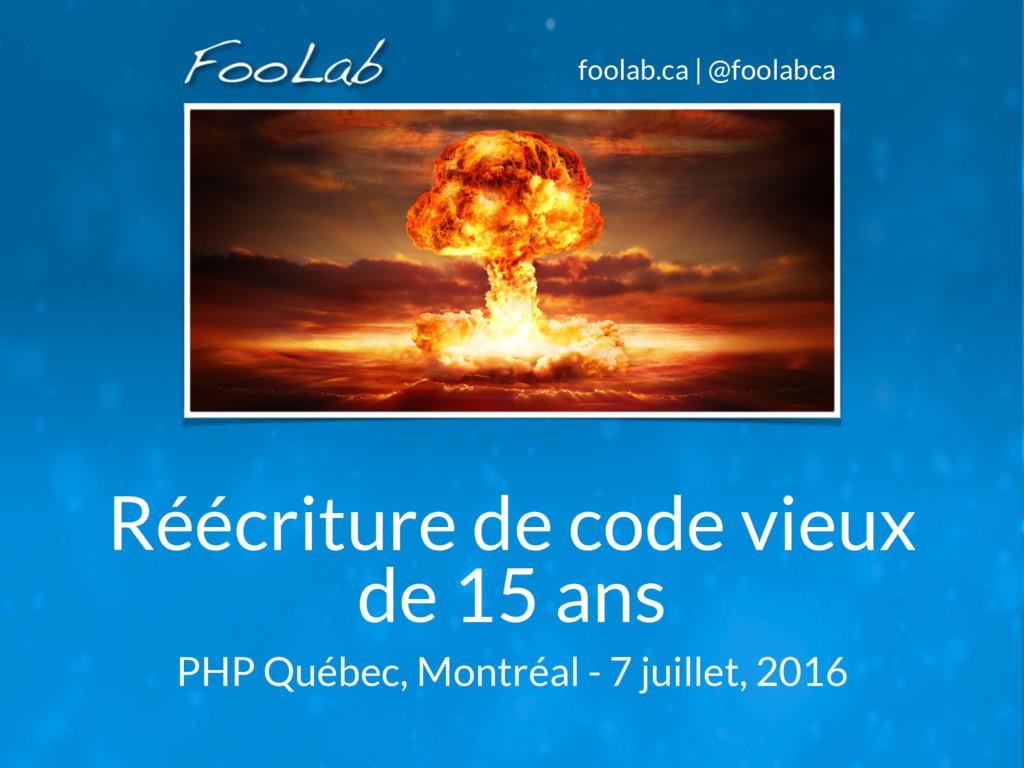 foolab.ca | @foolabca Réécriture de code vieux ...