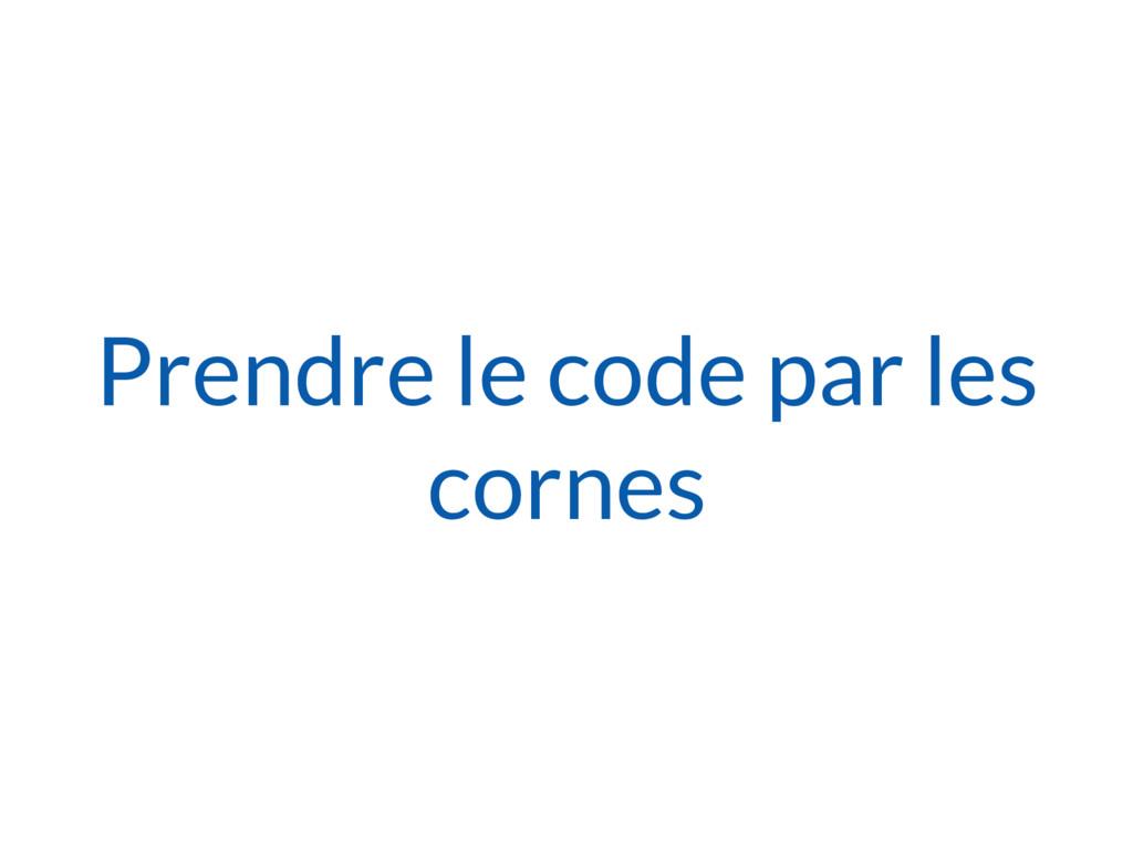 Prendre le code par les cornes