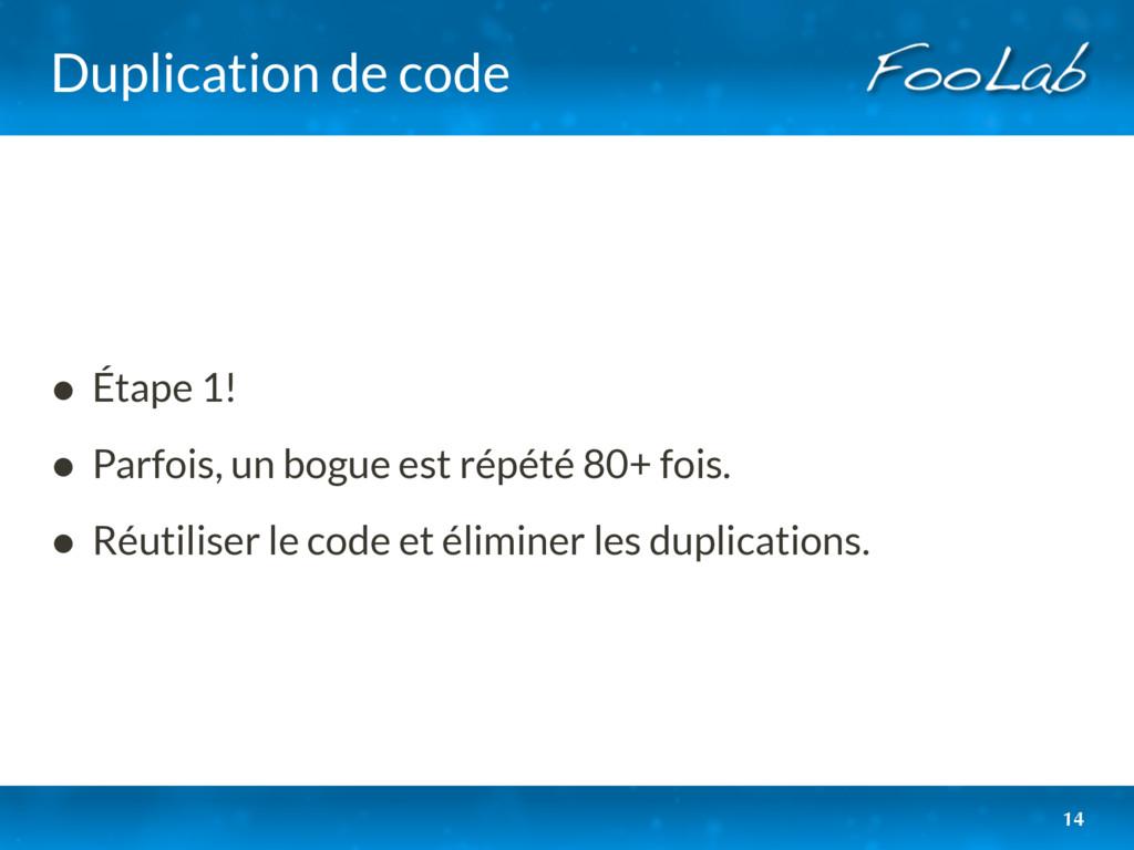 Duplication de code • Étape 1! • Parfois, un bo...