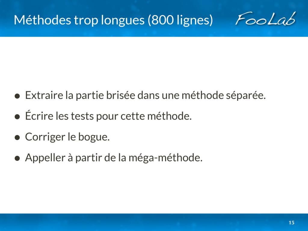 Méthodes trop longues (800 lignes) • Extraire l...