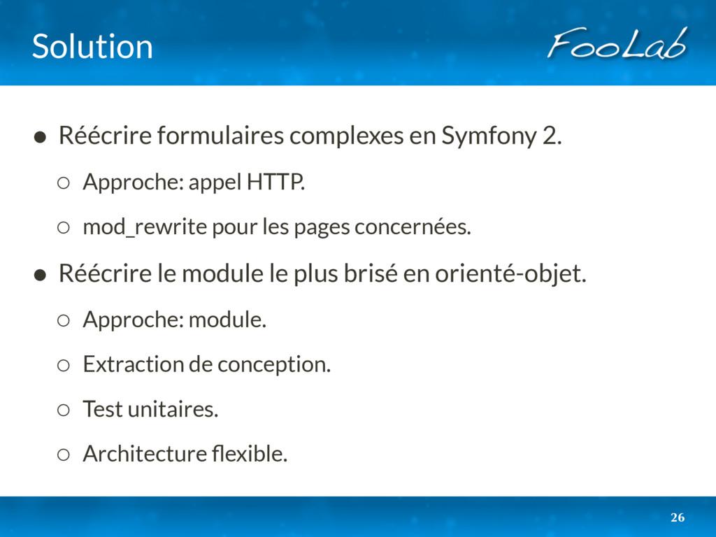 Solution • Réécrire formulaires complexes en Sy...