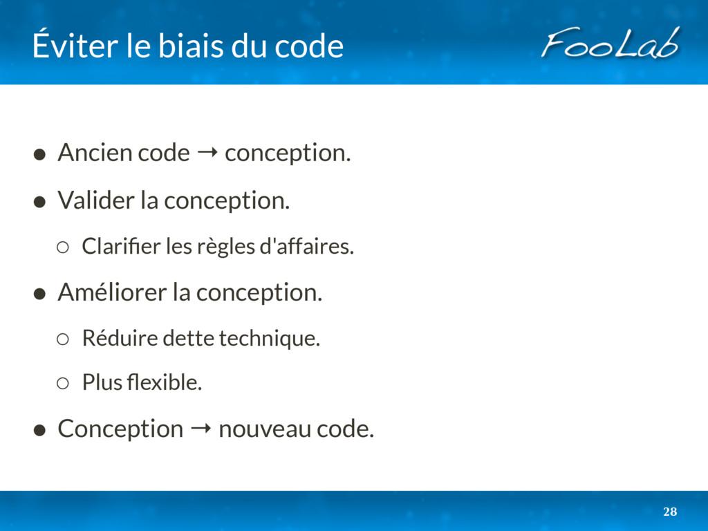 Éviter le biais du code • Ancien code → concept...