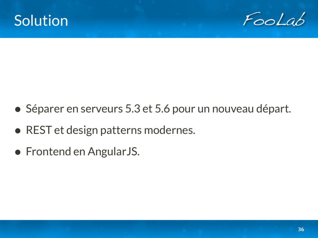 Solution • Séparer en serveurs 5.3 et 5.6 pour ...