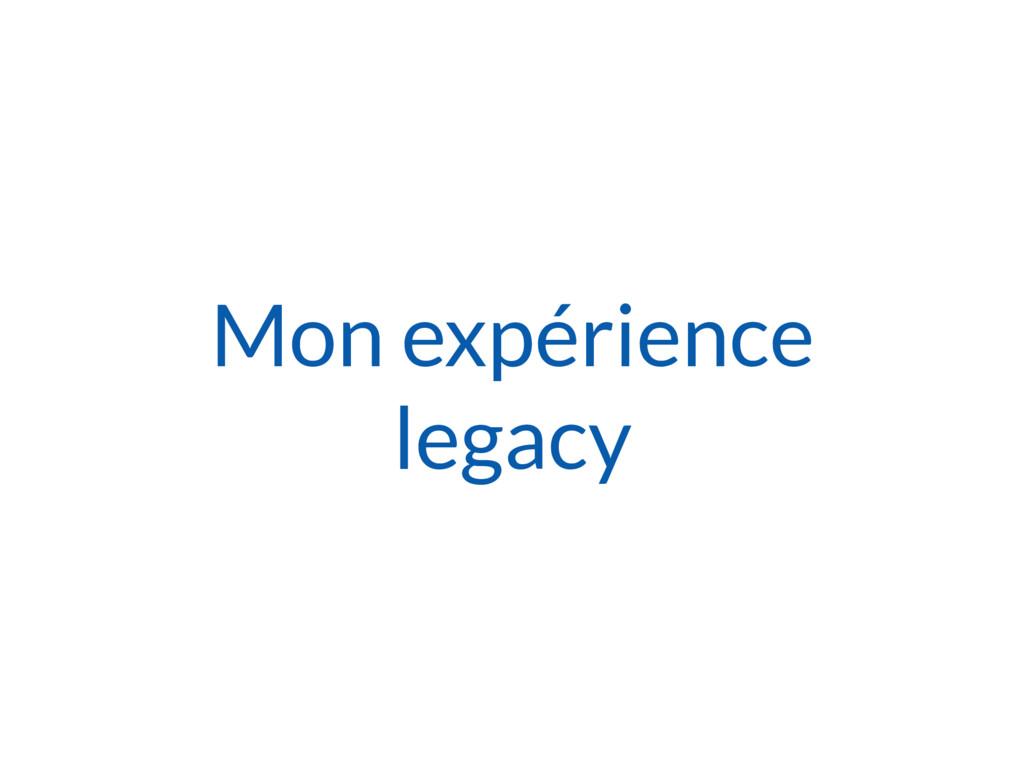 Mon expérience legacy