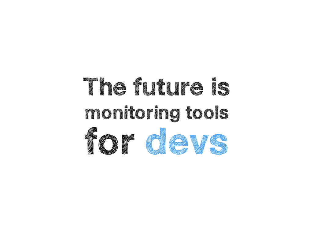 The future is monitoring tools for devs