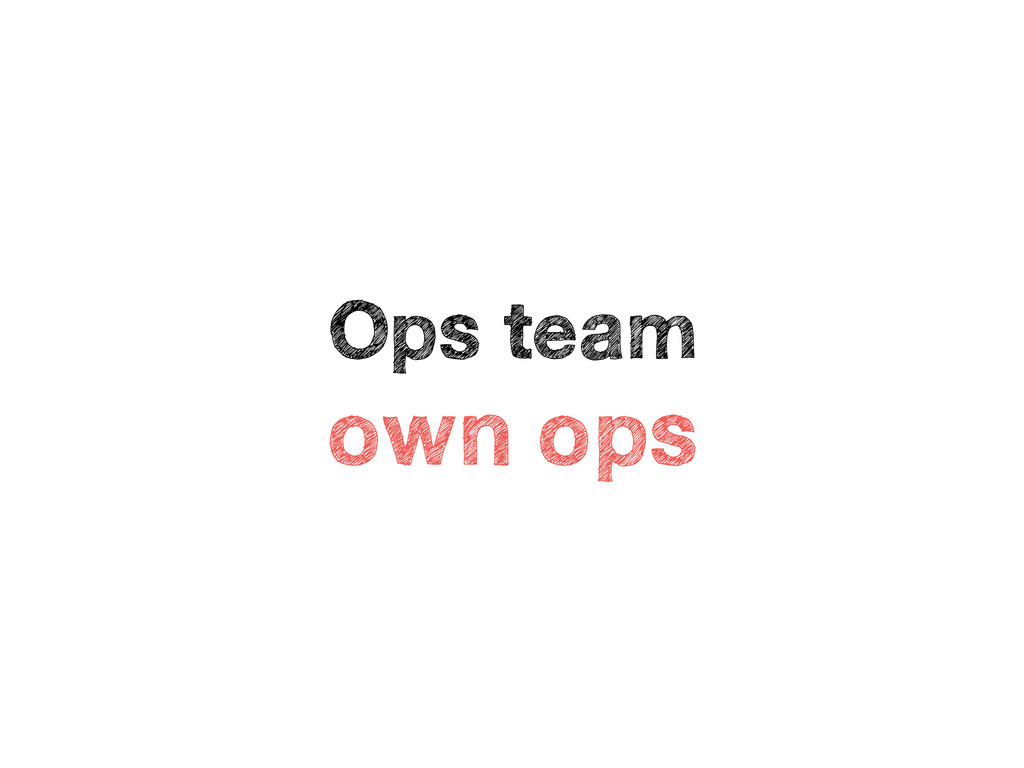 Ops team own ops