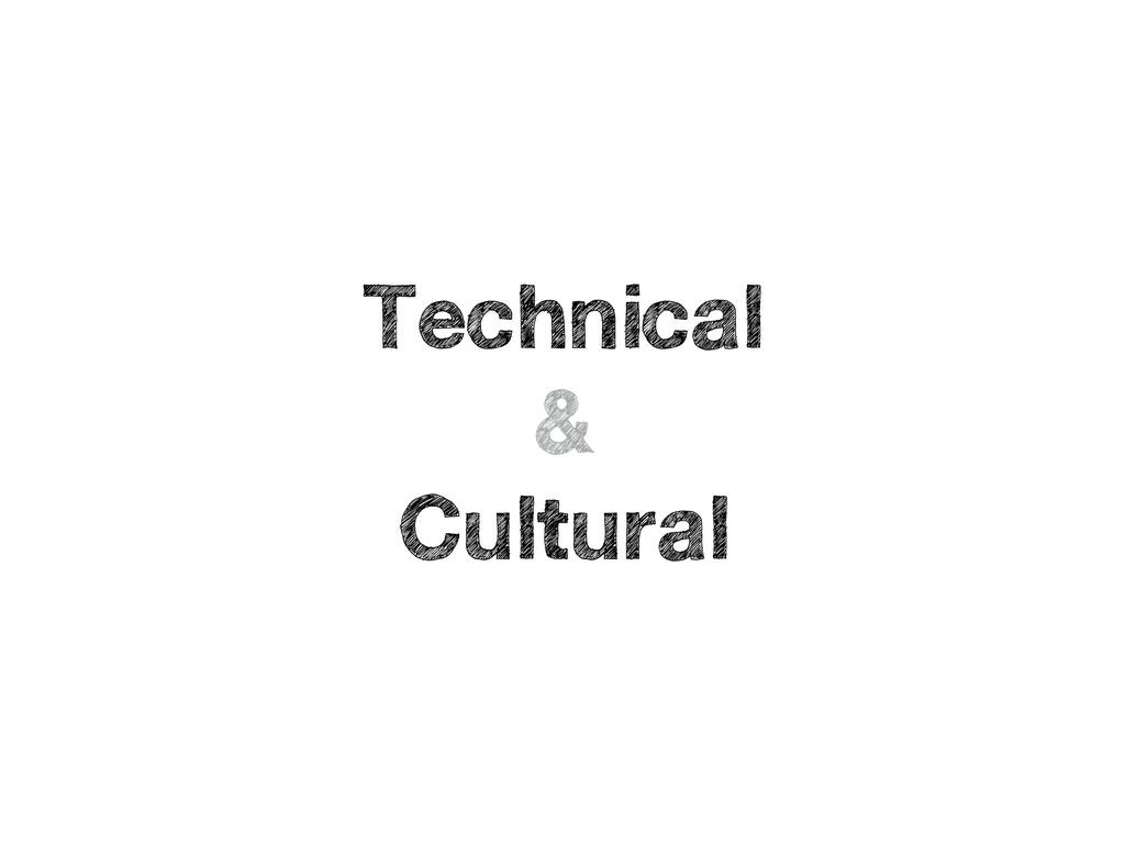 Technical & Cultural
