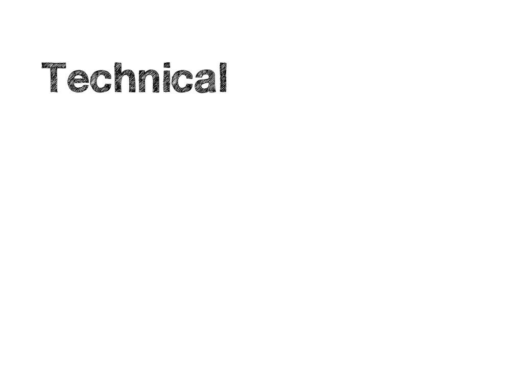 • Technical