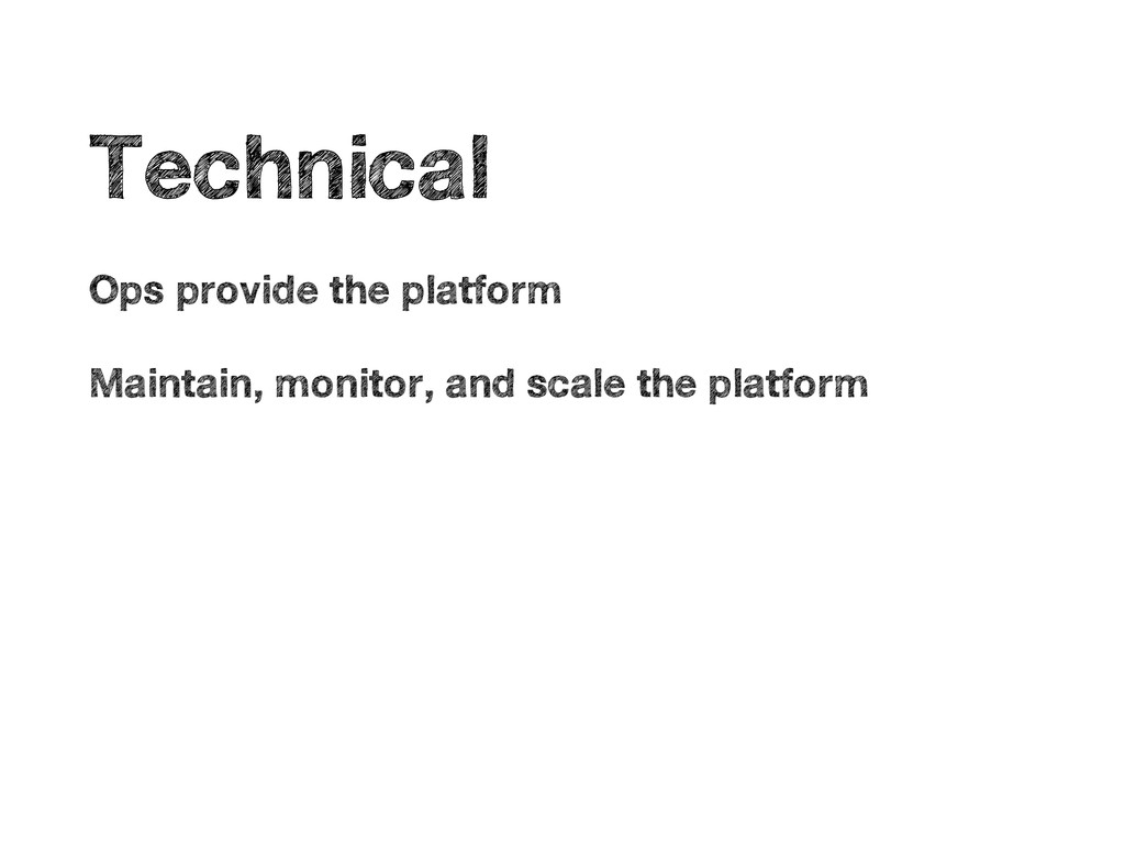 • Technical • Ops provide the platform • Mainta...