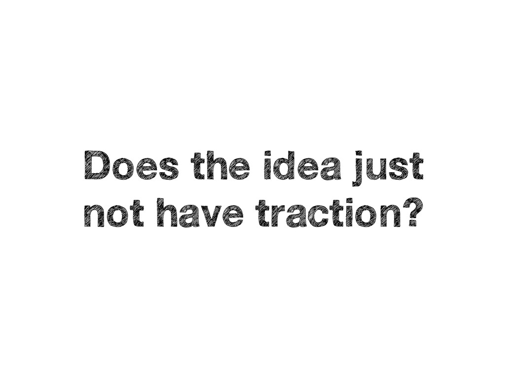 Does the idea just not have traction?