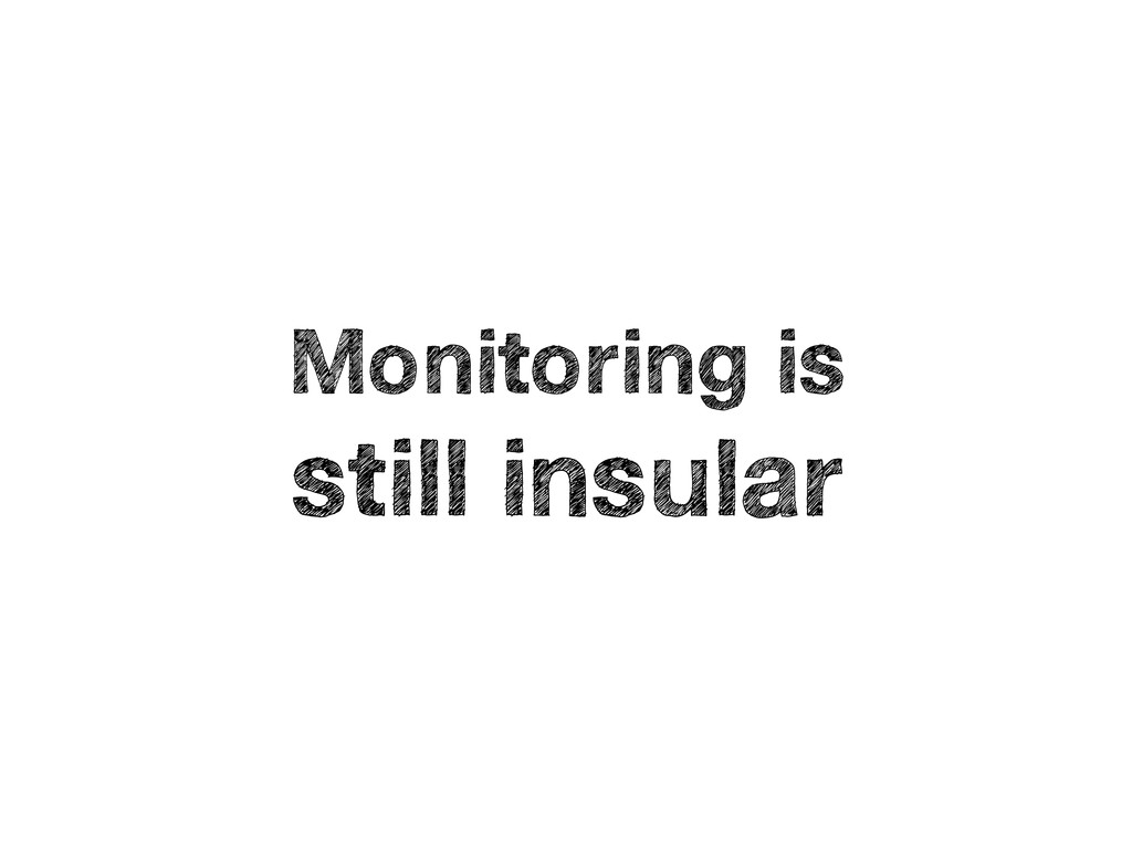 Monitoring is still insular