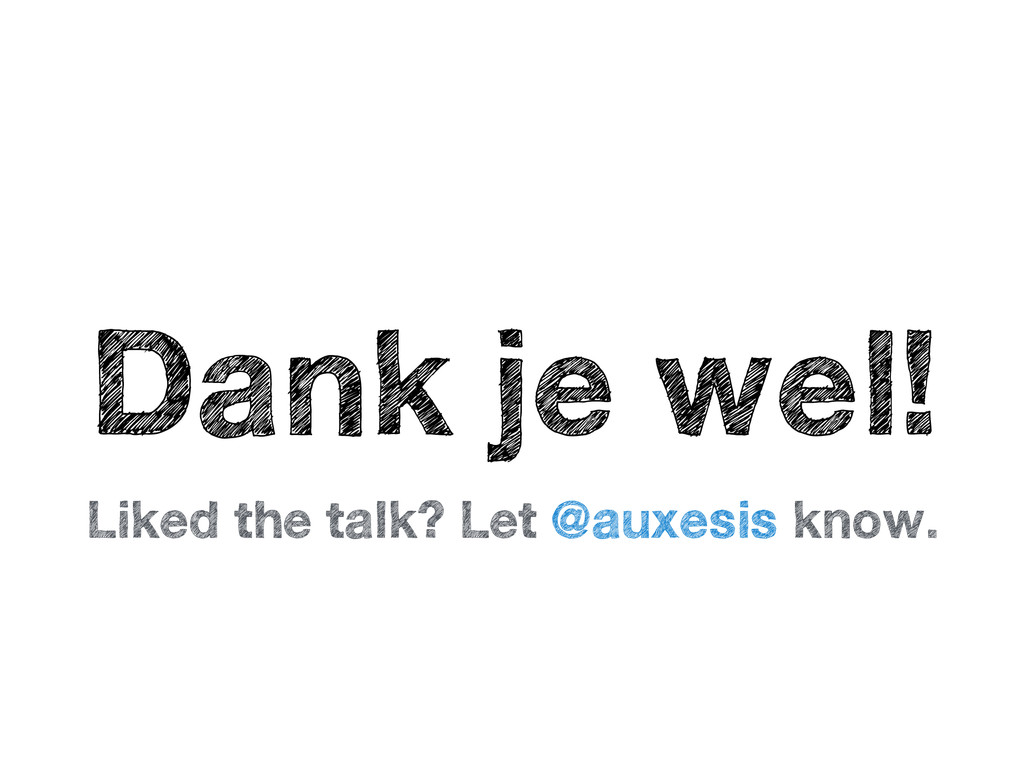 Dank je wel! Liked the talk? Let @auxesis know.