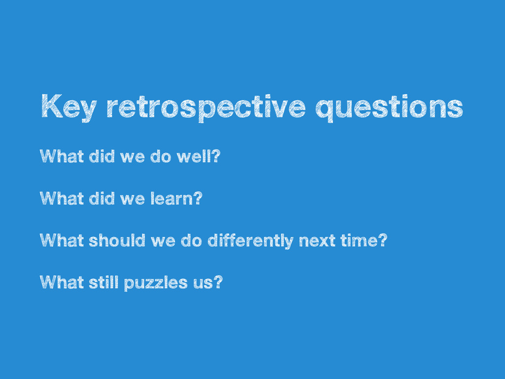 • Key retrospective questions • What did we do ...