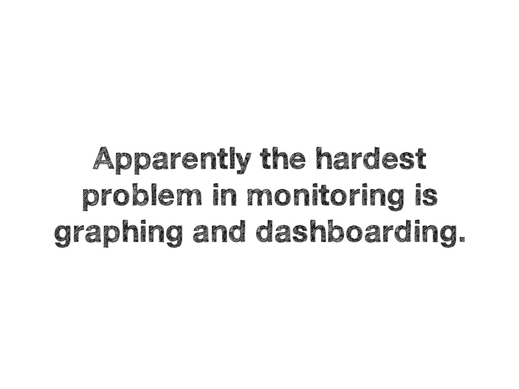 Apparently the hardest problem in monitoring is...