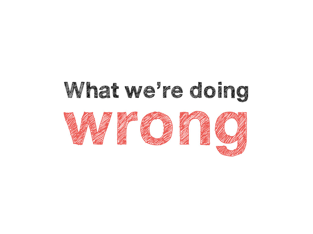 What we're doing wrong
