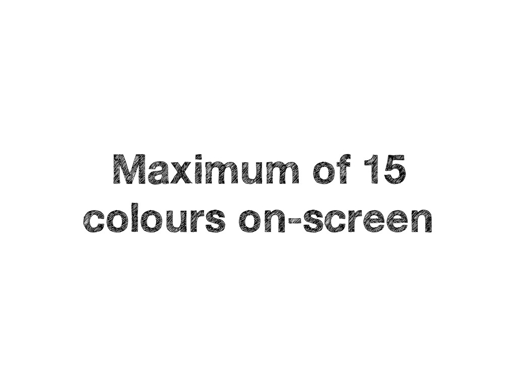Maximum of 15 colours on-screen