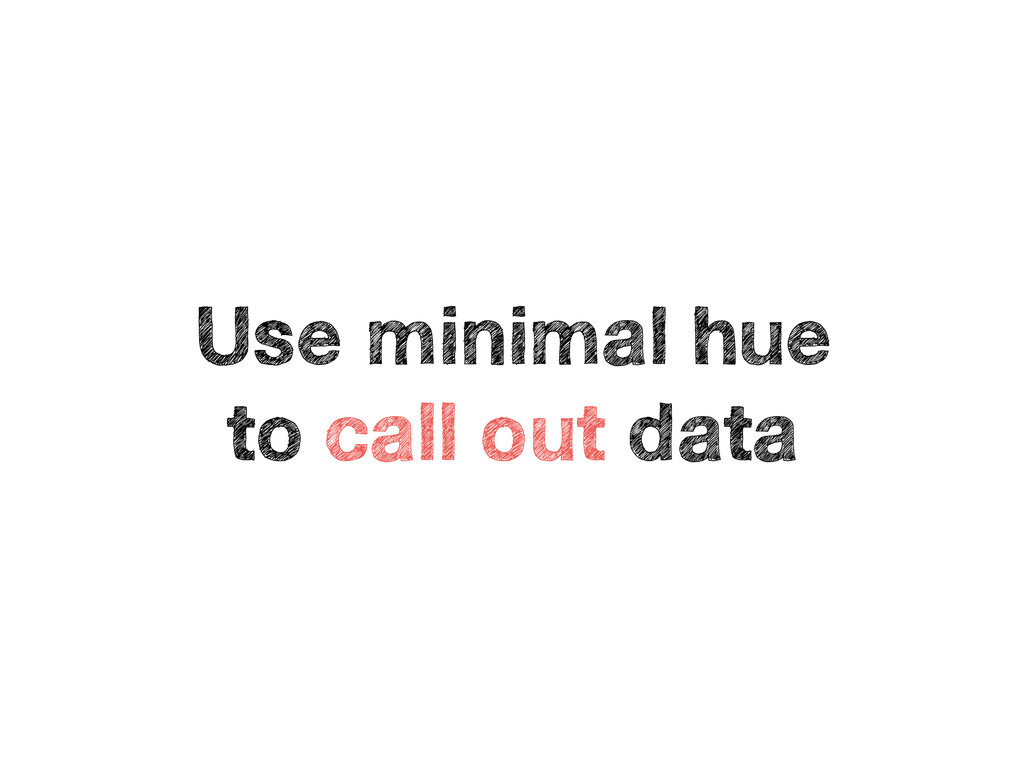 Use minimal hue to call out data