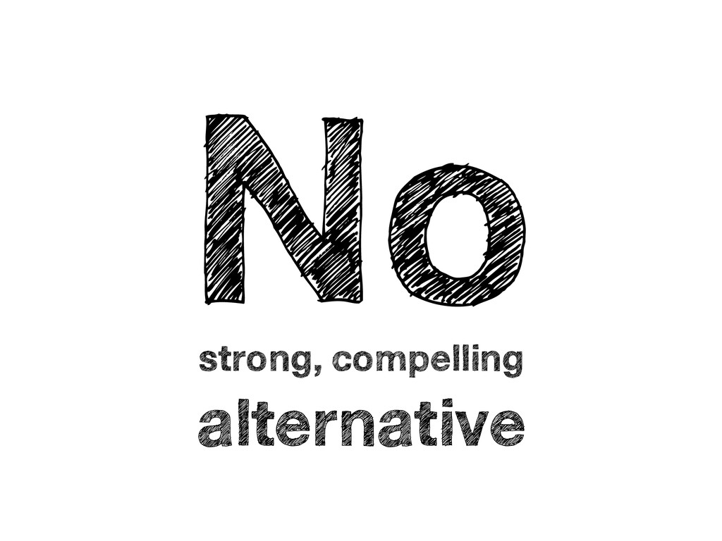 No strong, compelling alternative
