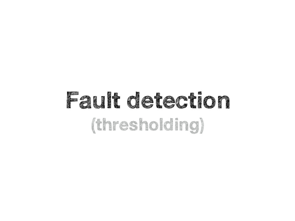Fault detection (thresholding)