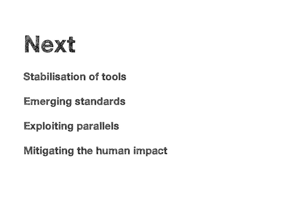 • Next • Stabilisation of tools • Emerging stan...