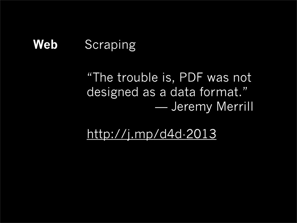 "Web Scraping ""The trouble is, PDF was not desig..."