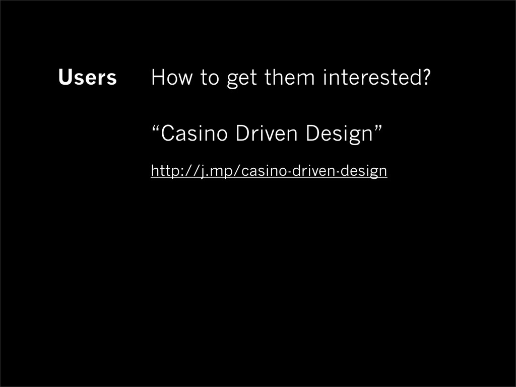 "Users How to get them interested? ""Casino Drive..."