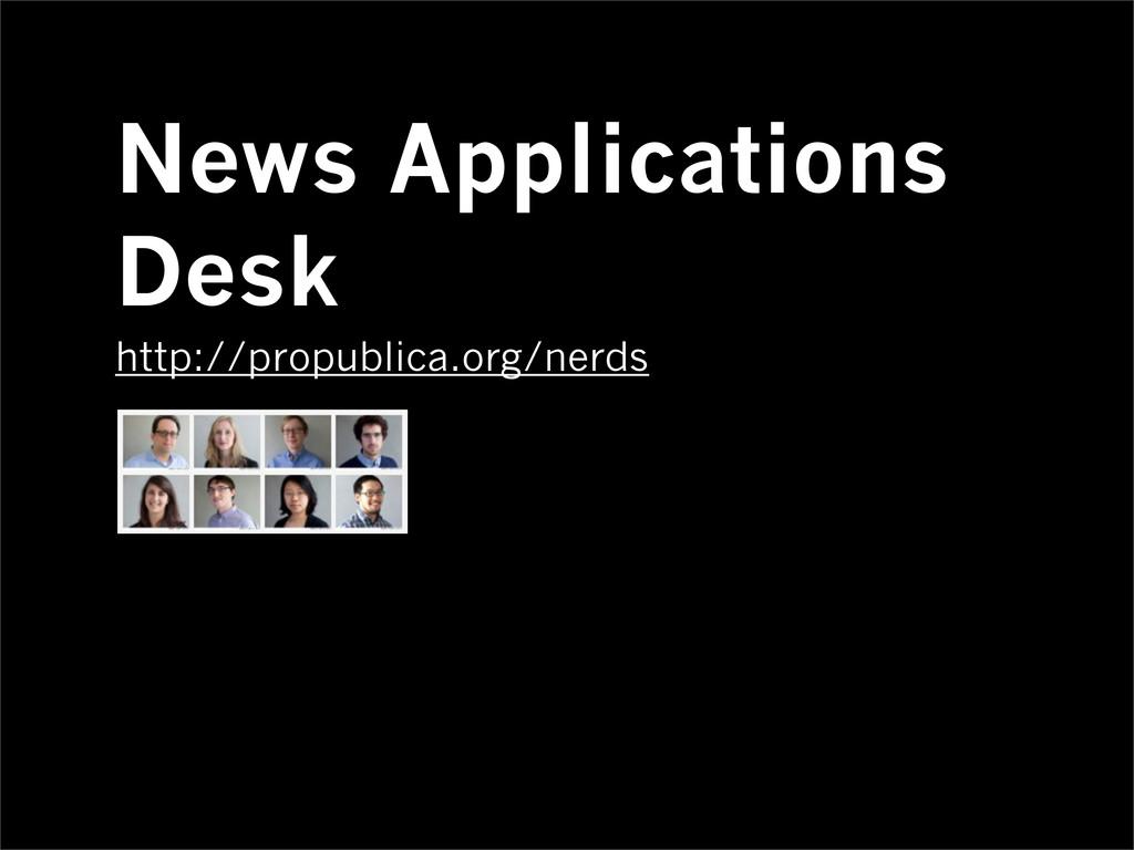 News Applications Desk http://propublica.org/ne...