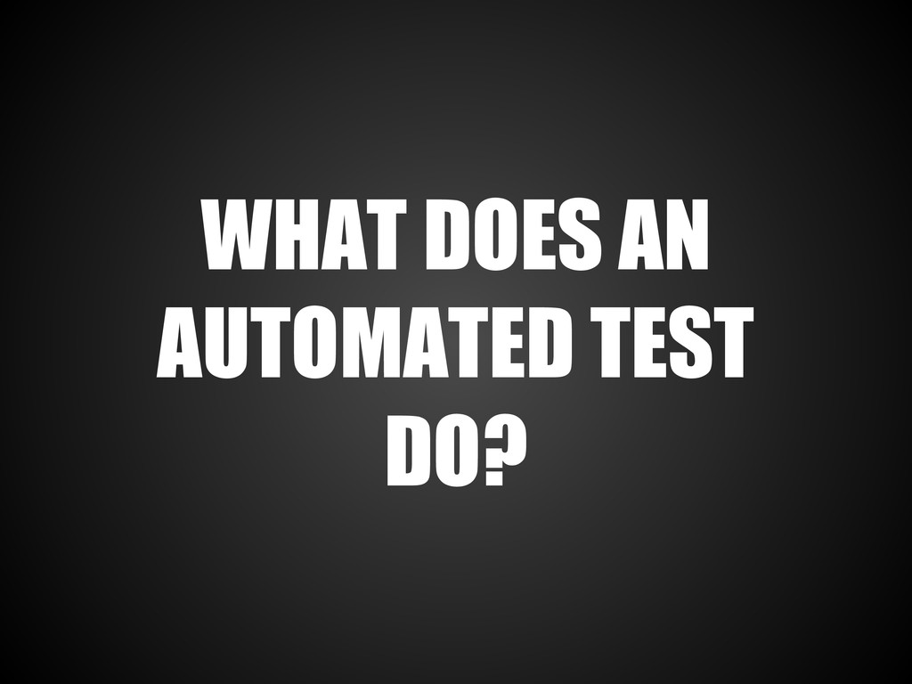 WHAT DOES AN AUTOMATED TEST DO?