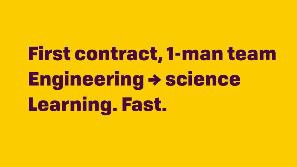 First contract, 1-man team Engineering → scienc...