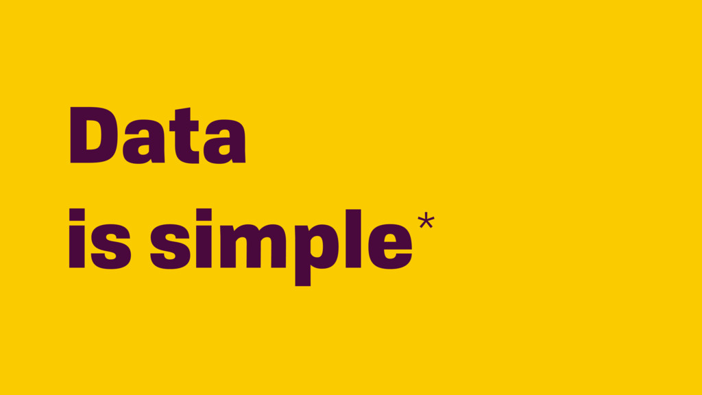 Data is simple*