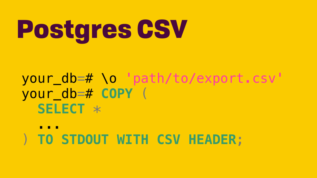 your_db=# \o 'path/to/export.csv' your_db=# COP...