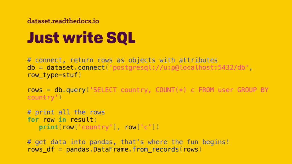 dataset.readthedocs.io Just write SQL # connect...