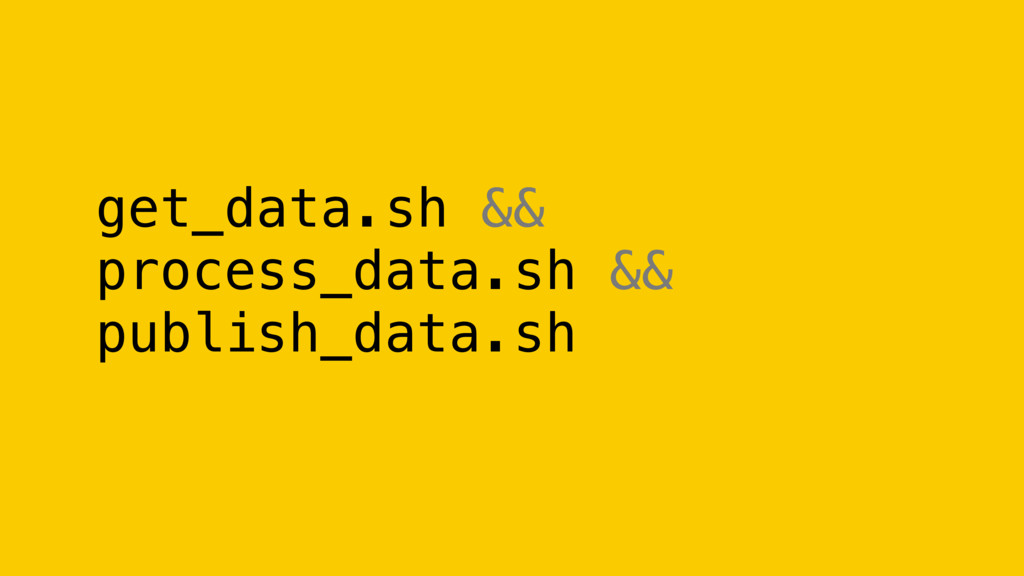 get_data.sh && process_data.sh && publish_data....