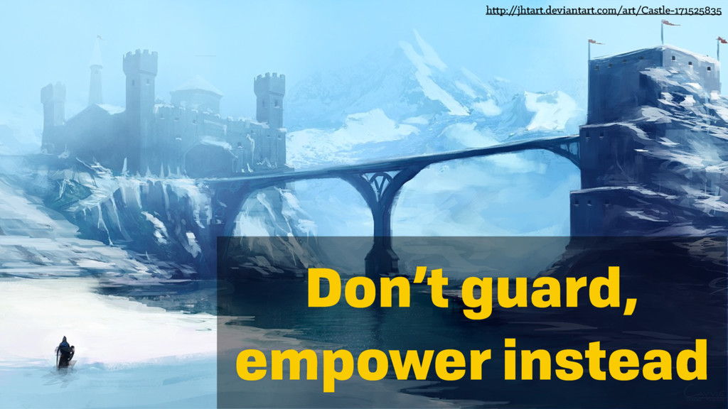Don't guard, empower instead http:/ /jhtart.dev...