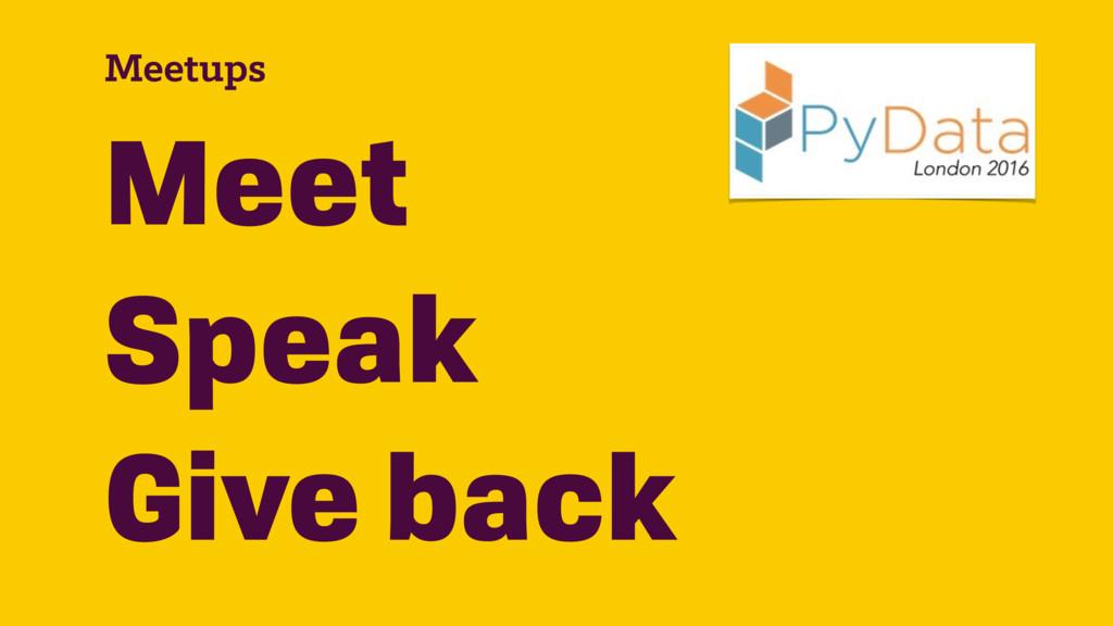 Meetups Meet Speak Give back
