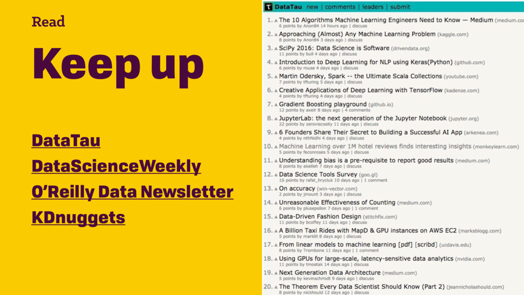 Read Keep up DataTau DataScienceWeekly O'Reilly...