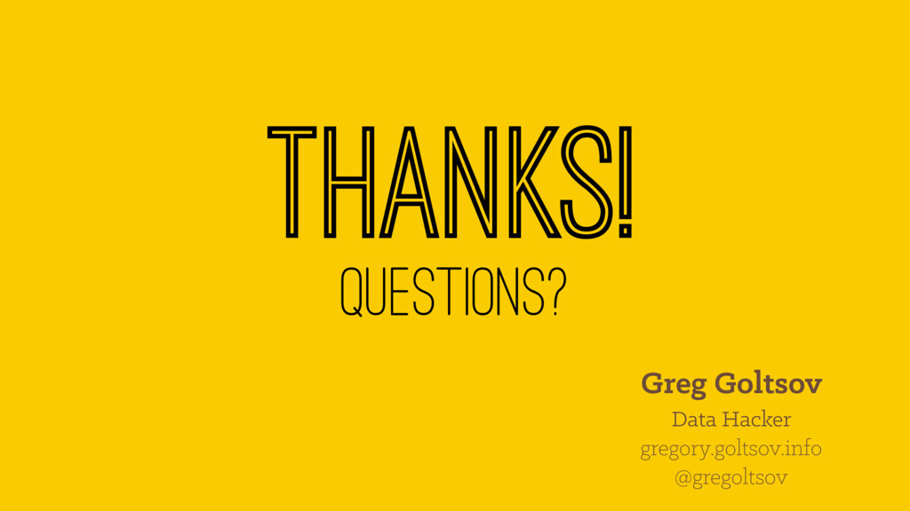 Thanks! Questions? Greg Goltsov Data Hacker gre...