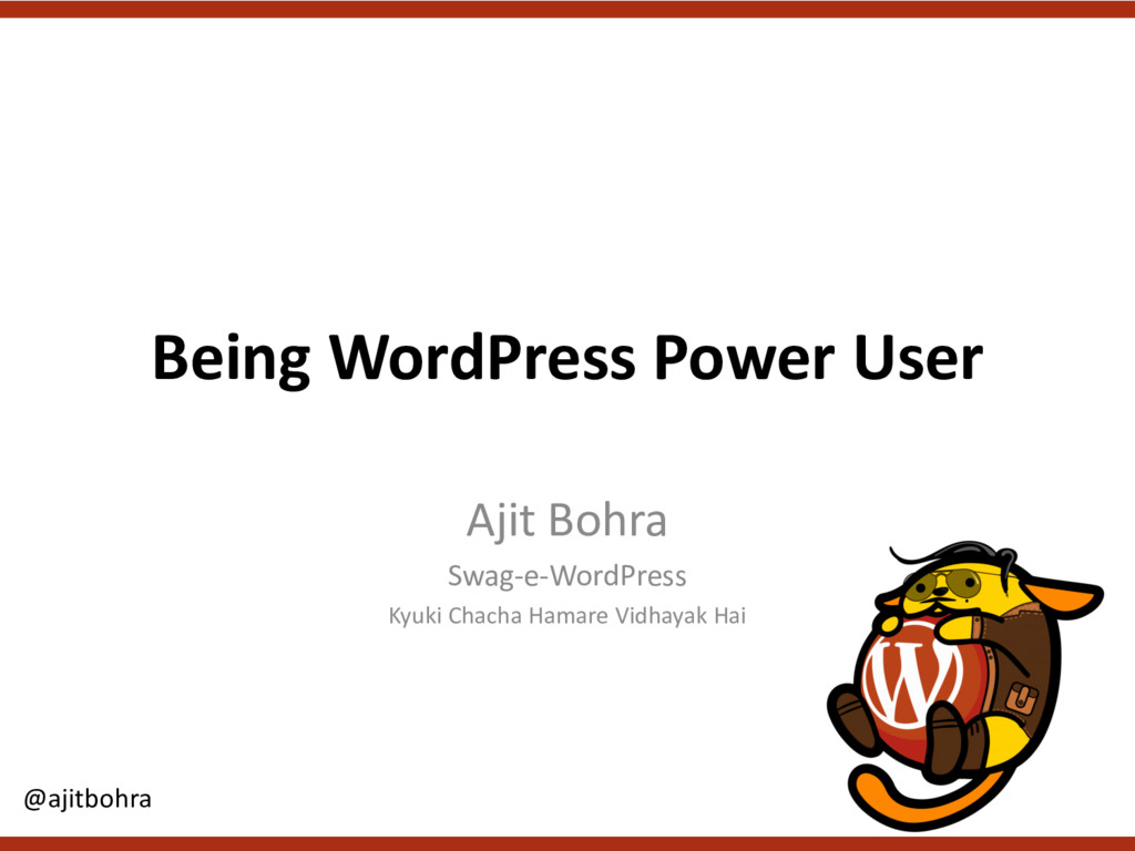 Being WordPress Power User Ajit Bohra Swag-e-Wo...