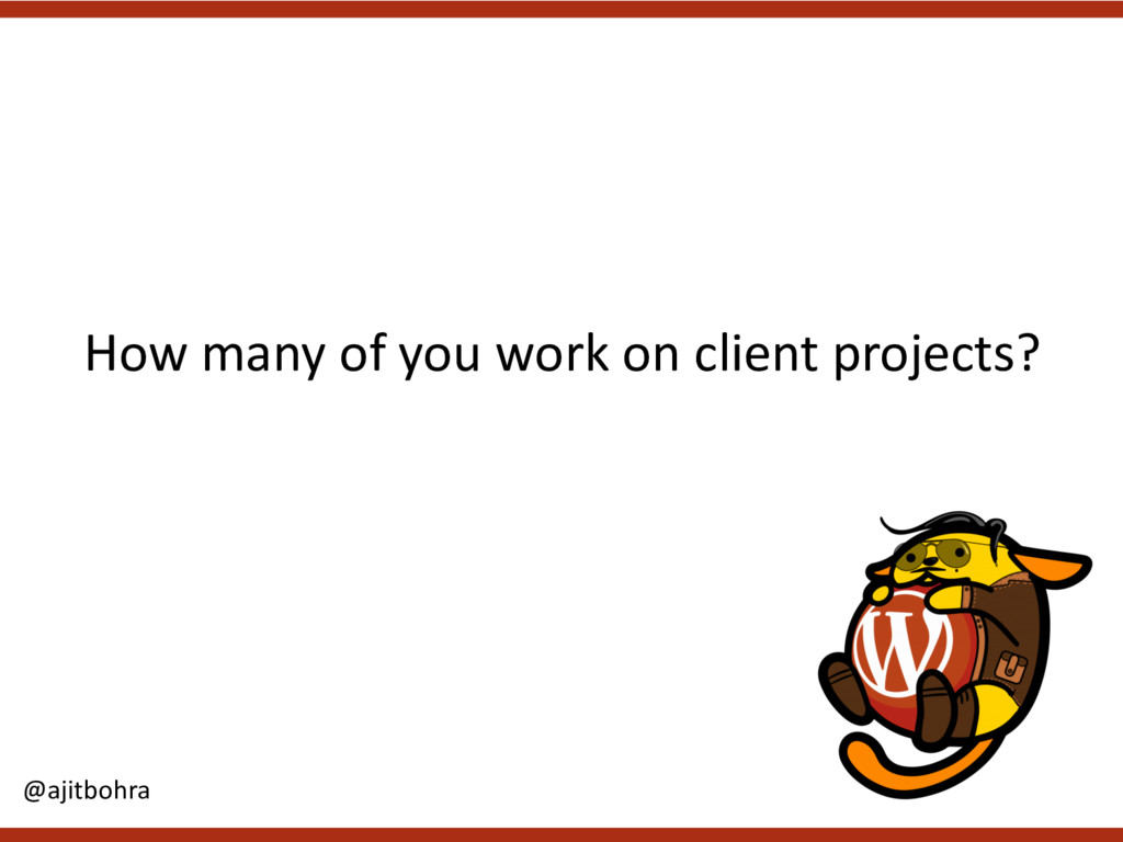 How many of you work on client projects? @ajitb...