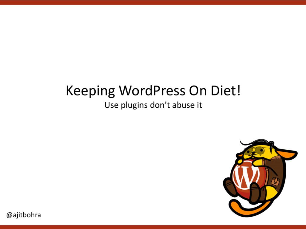Keeping WordPress On Diet! Use plugins don't ab...