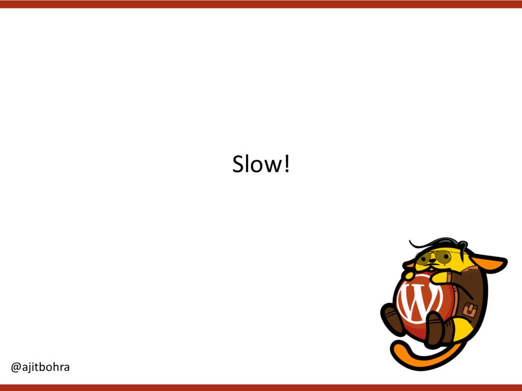 Slow! @ajitbohra
