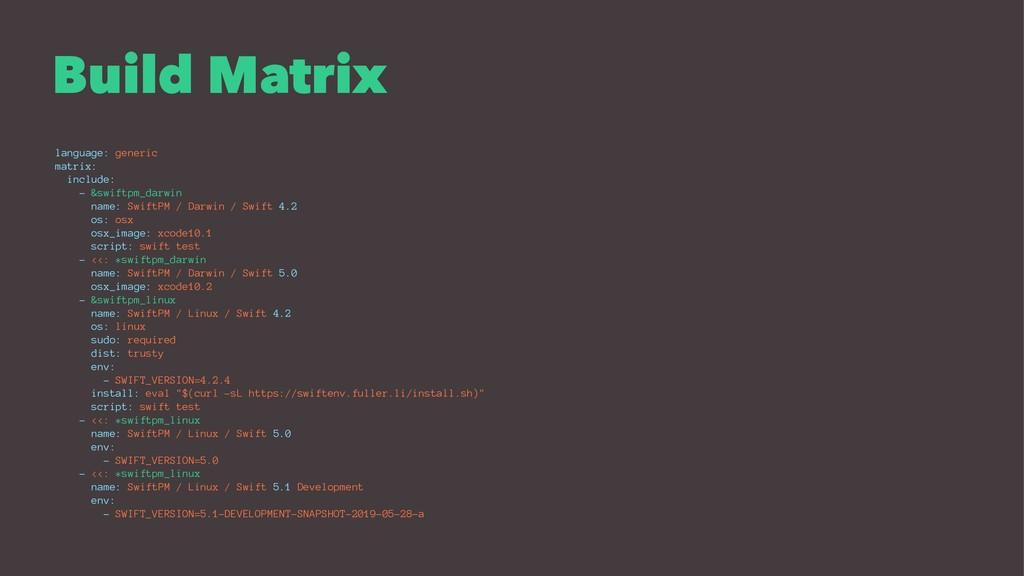 Build Matrix language: generic matrix: include:...