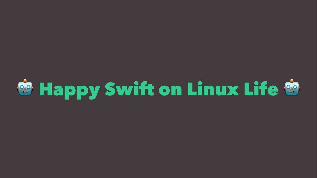 ! Happy Swift on Linux Life